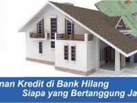 Tanya Jawab : Jaminan Kredit Nasabah di Bank Hilang, Siapa yang Bertanggung Jawab?